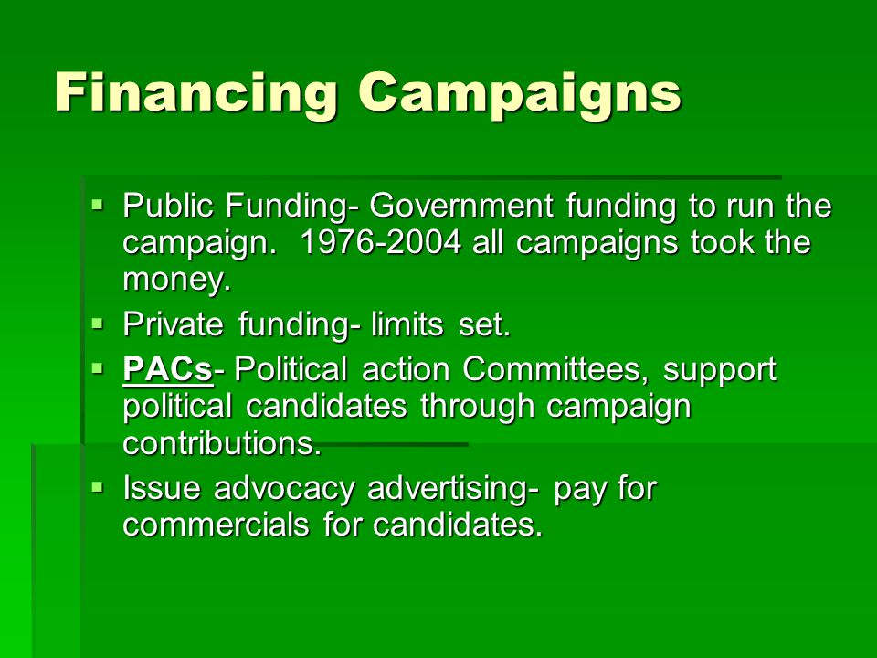 Financing Campaigns  The Bipartisan Campaign Reform Act  Bans Soft money- money directly to parties.