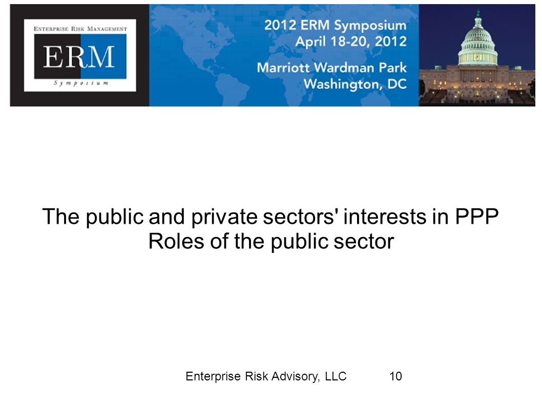 Enterprise Risk Advisory, LLC10 The public and private sectors' interests in PPP Roles of the public sector