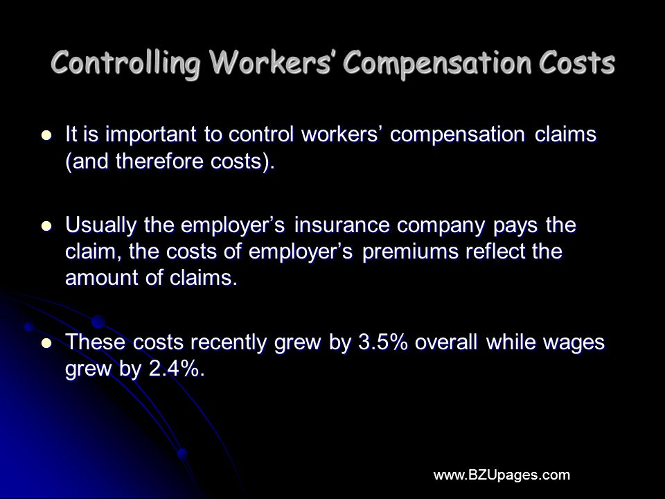 www.BZUpages.com Controlling Workers' Compensation Costs It is important to control workers' compensation claims (and therefore costs). It is importan