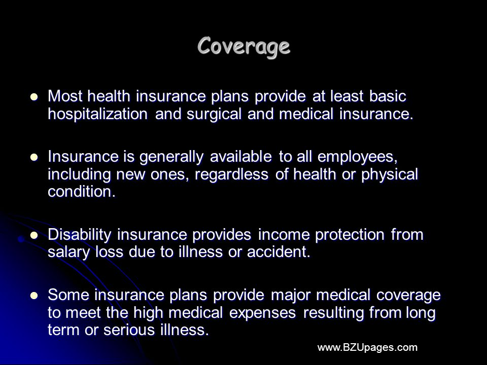 www.BZUpages.com Coverage Most health insurance plans provide at least basic hospitalization and surgical and medical insurance.