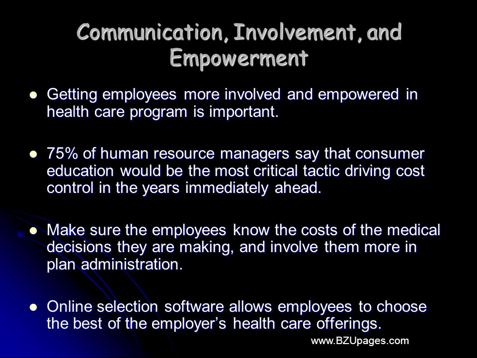 www.BZUpages.com Communication, Involvement, and Empowerment Getting employees more involved and empowered in health care program is important. Gettin