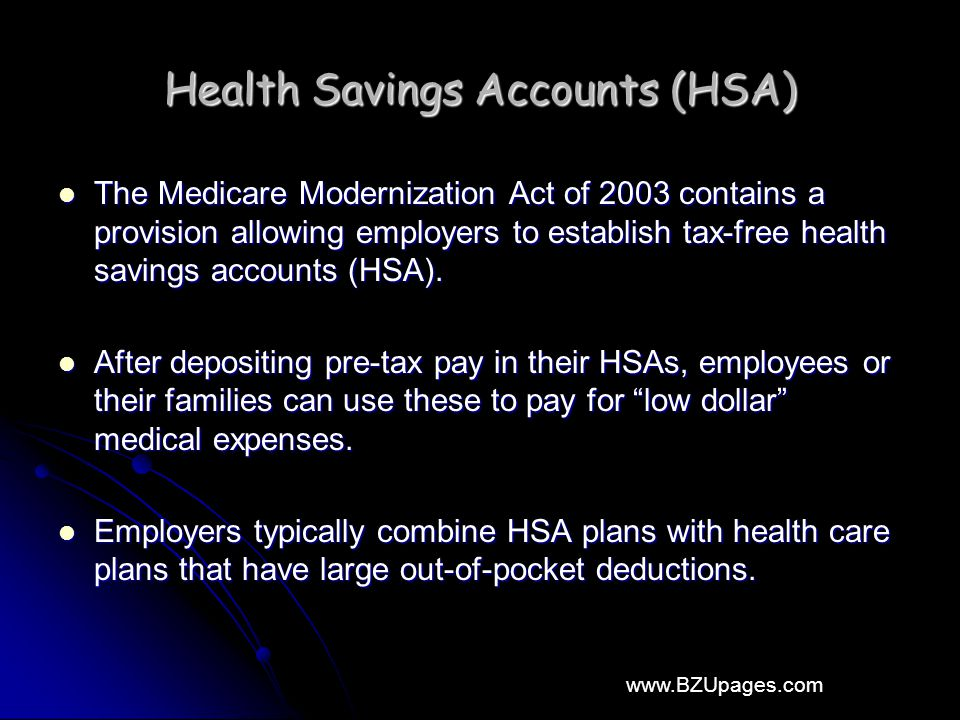 www.BZUpages.com Health Savings Accounts (HSA) The Medicare Modernization Act of 2003 contains a provision allowing employers to establish tax-free he