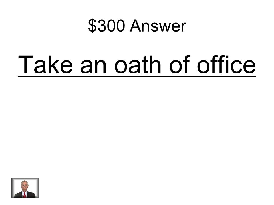 $300 Question What does the president have to do before he can take office?