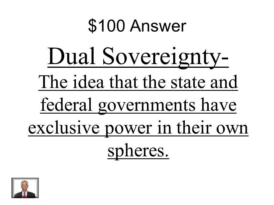 $100 Question What is Dual Sovereignty?