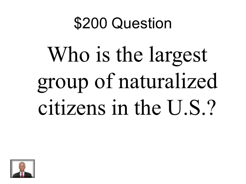 $100 Answer If they are at least 18, and spent 5 years in the U.S.
