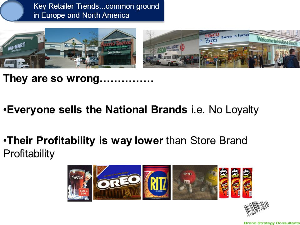 1. Key Retailer Trends...common ground in Europe and North America Key Retailer Trends...common ground in Europe and North America They are so wrong……