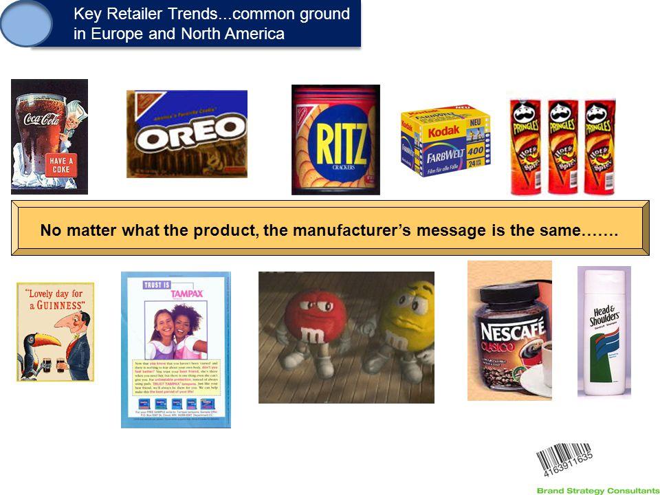 1. Key Retailer Trends...common ground in Europe and North America Key Retailer Trends...common ground in Europe and North America No matter what the