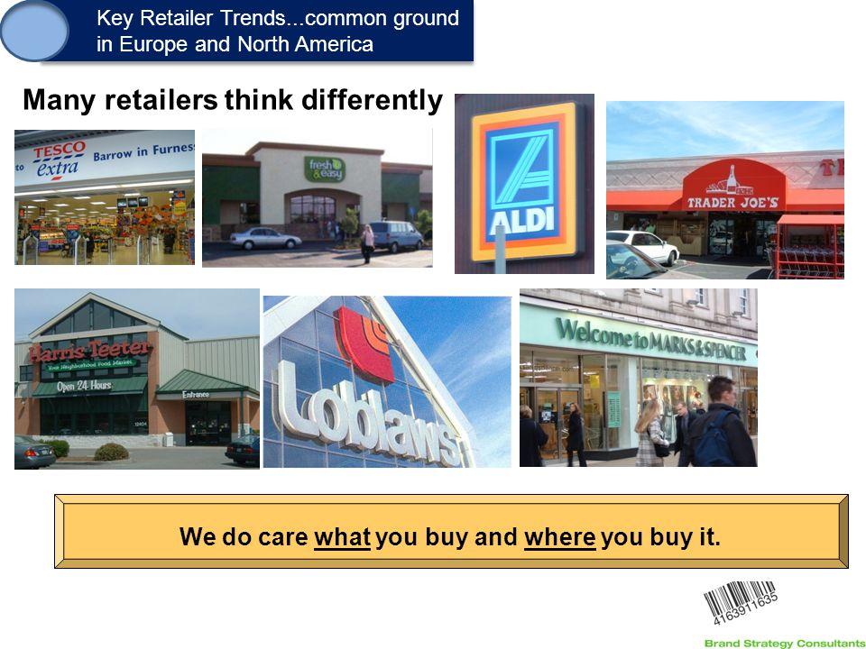 1. Key Retailer Trends...common ground in Europe and North America Key Retailer Trends...common ground in Europe and North America We do care what you