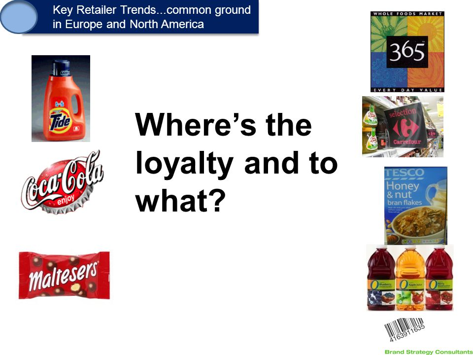 1. Key Retailer Trends...common ground in Europe and North America Key Retailer Trends...common ground in Europe and North America Where's the loyalty