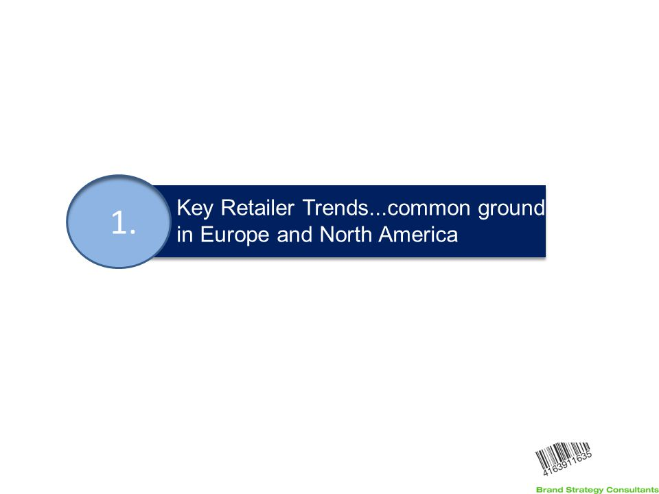 Key Challenges & Opportunities 1. Key Retailer Trends...common ground in Europe and North America