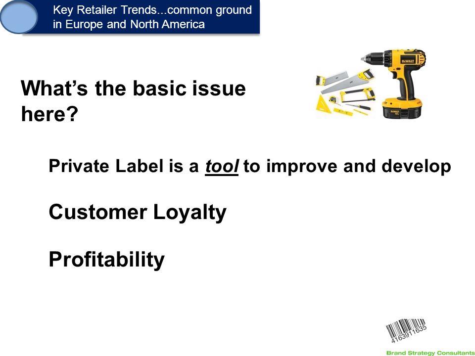 1. Key Retailer Trends...common ground in Europe and North America Key Retailer Trends...common ground in Europe and North America Private Label is a