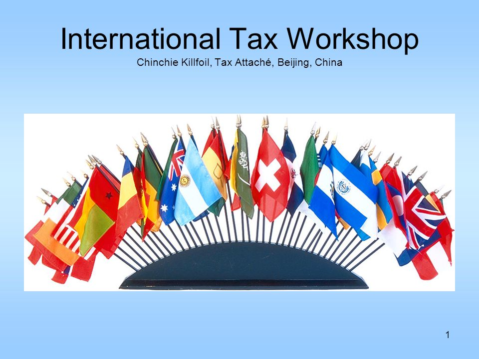 1 International Tax Workshop Chinchie Killfoil, Tax Attaché, Beijing, China