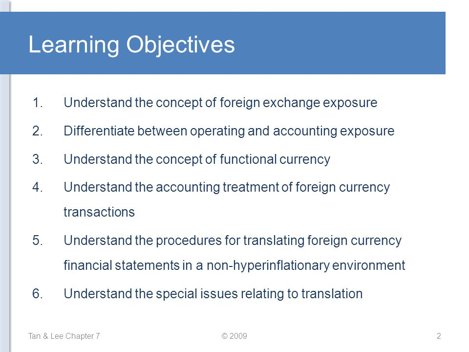 Learning Objectives 1.Understand the concept of foreign exchange exposure 2.Differentiate between operating and accounting exposure 3.Understand the c