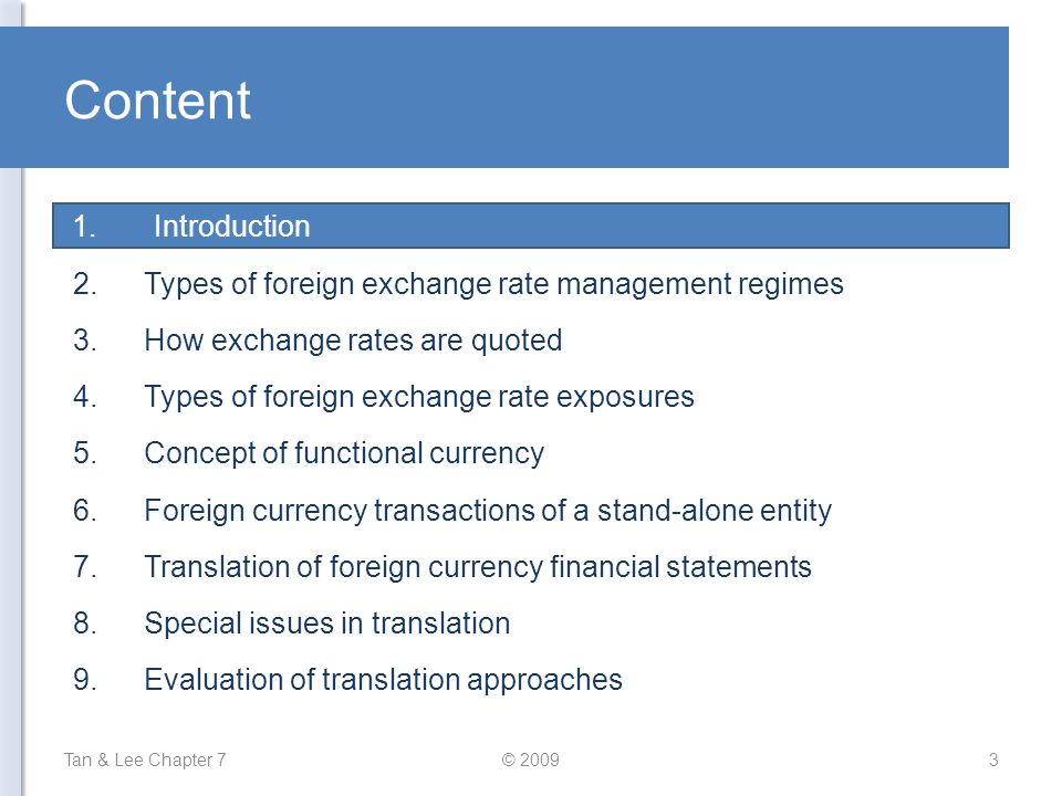 Content Tan & Lee Chapter 7© 20093 1.Introduction 2.Types of foreign exchange rate management regimes 3.How exchange rates are quoted 4.Types of forei