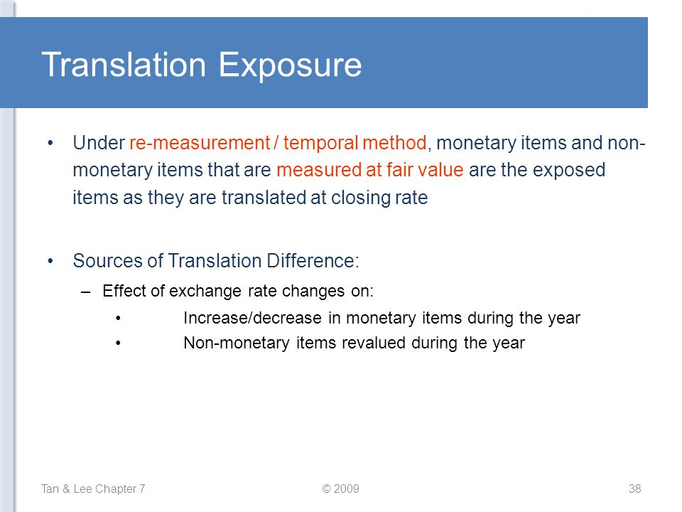 Translation Exposure Under re-measurement / temporal method, monetary items and non- monetary items that are measured at fair value are the exposed it