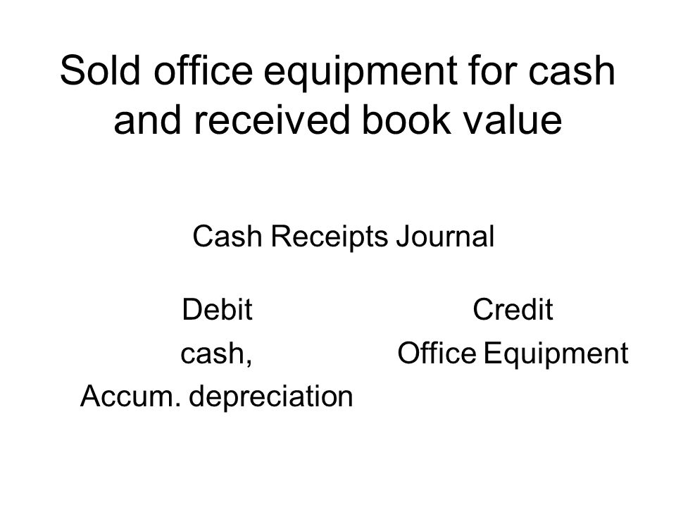 Sold office equipment for cash and received book value Debit cash, Accum.