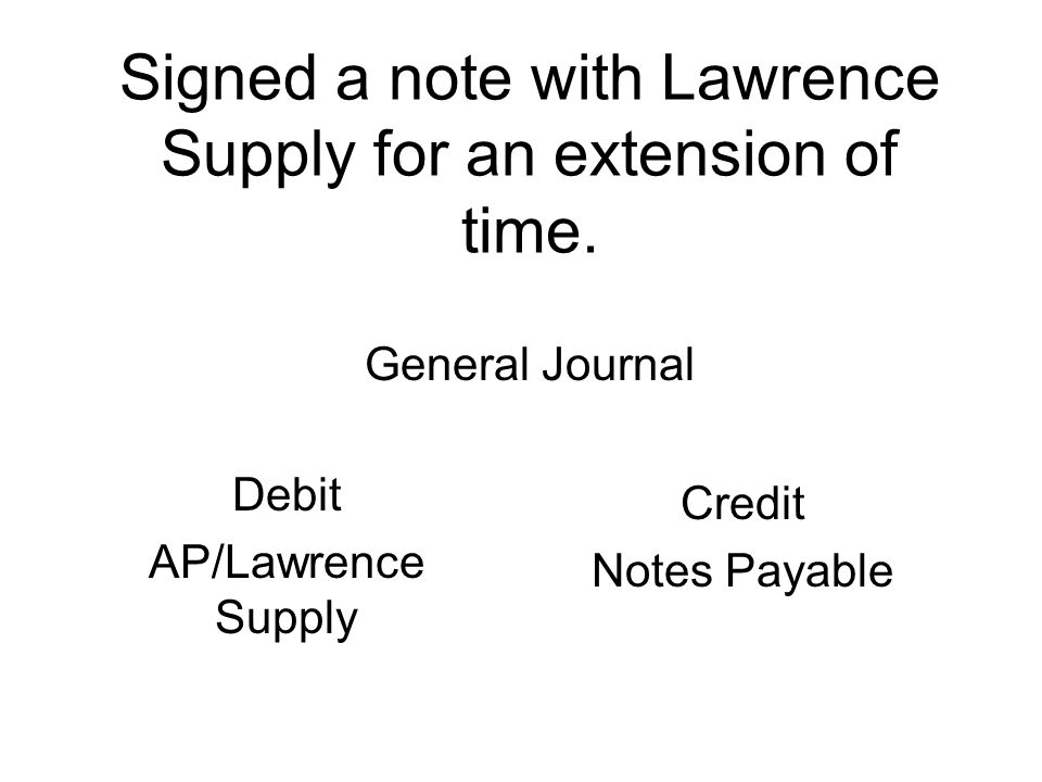 Signed a note with Lawrence Supply for an extension of time.