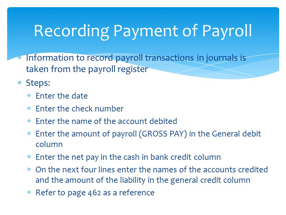  Information to record payroll transactions in journals is taken from the payroll register  Steps:  Enter the date  Enter the check number  Enter