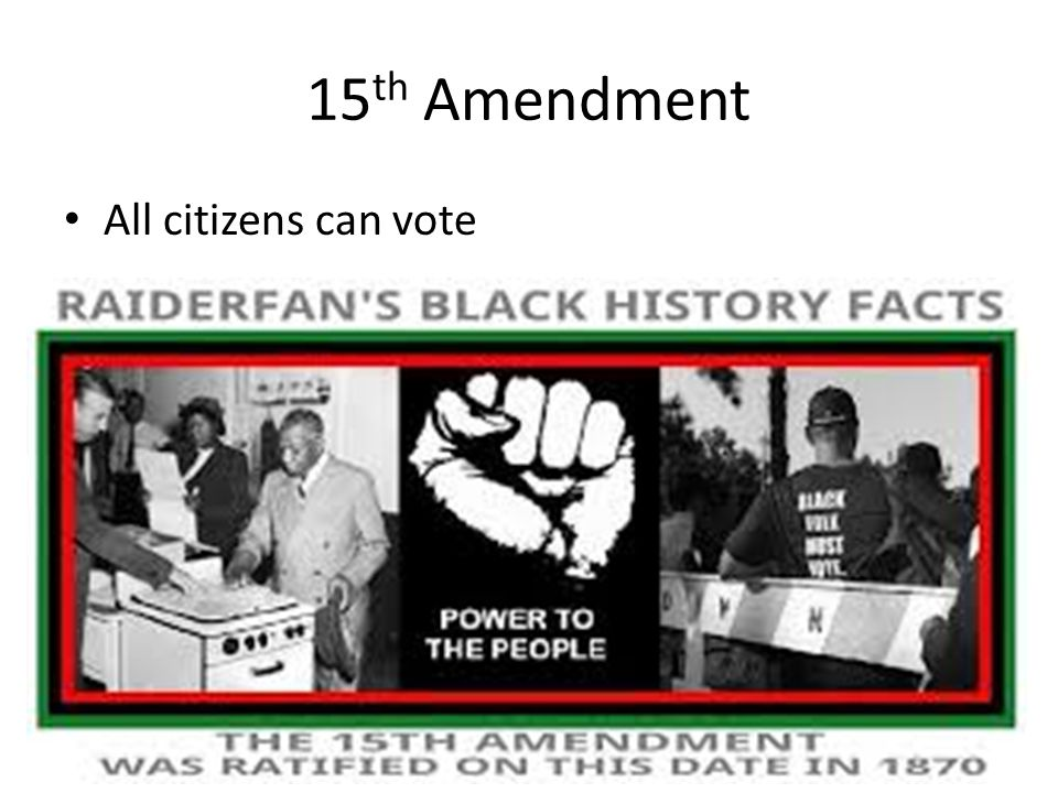 15 th Amendment All citizens can vote