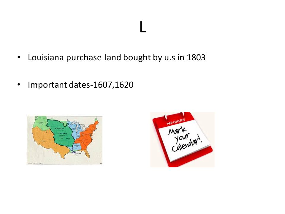 L Louisiana purchase-land bought by u.s in 1803 Important dates-1607,1620