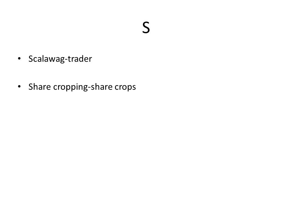 S Scalawag-trader Share cropping-share crops