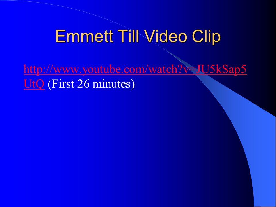 Emmett Till Video Clip http://www.youtube.com/watch?v=JU5kSap5 UtQhttp://www.youtube.com/watch?v=JU5kSap5 UtQ (First 26 minutes)