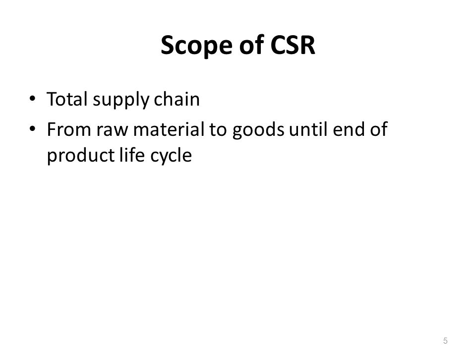 Scope of CSR Total supply chain From raw material to goods until end of product life cycle 5
