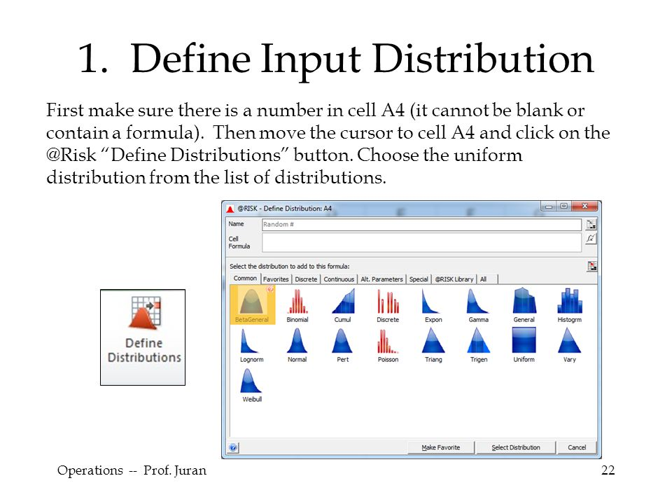 Operations -- Prof. Juran22 1. Define Input Distribution First make sure there is a number in cell A4 (it cannot be blank or contain a formula). Then