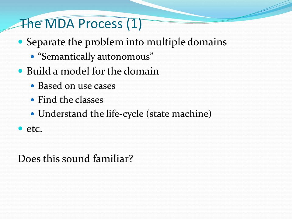 The MDA Process (2) Compile your Executable UML models into an implementation. Choose a compiler, based on statistics and the desired end result.