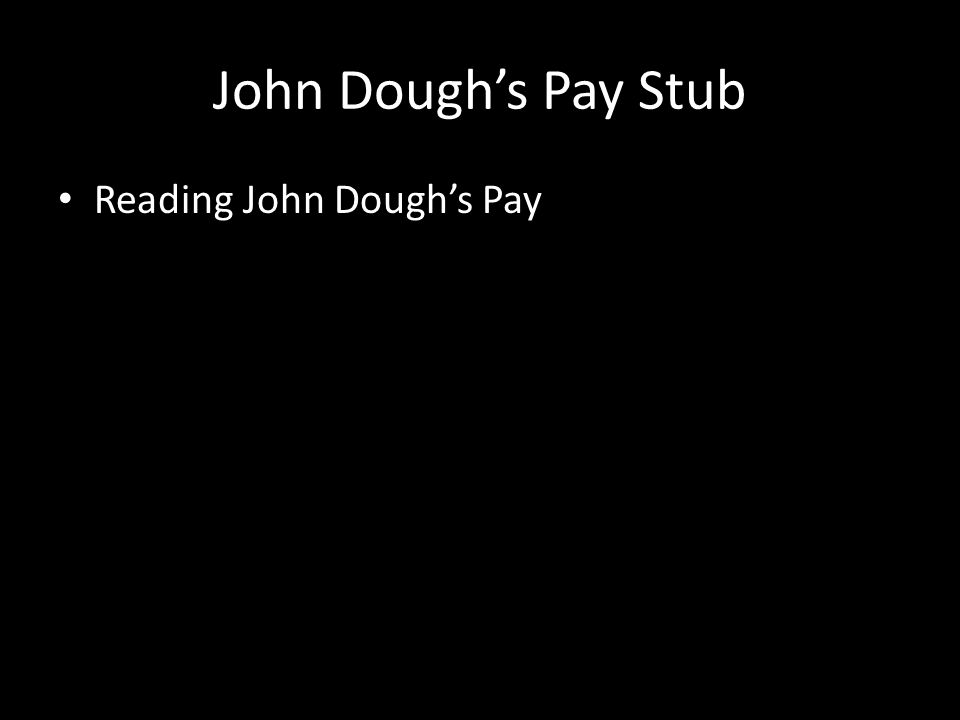 John Dough's Pay Stub Reading John Dough's Pay