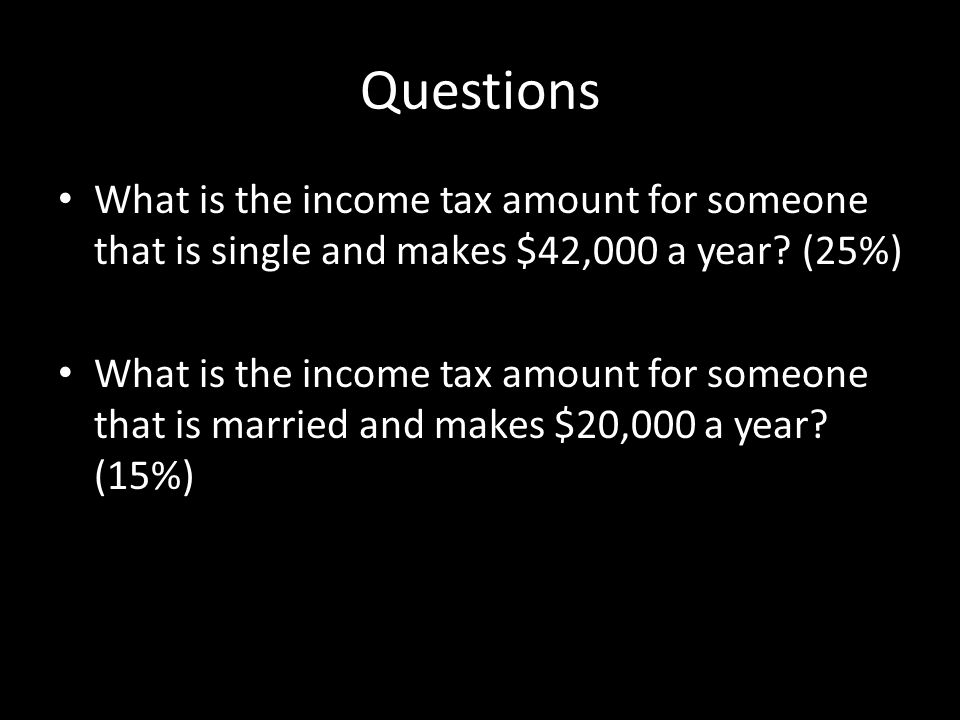 Questions What is the income tax amount for someone that is single and makes $42,000 a year.