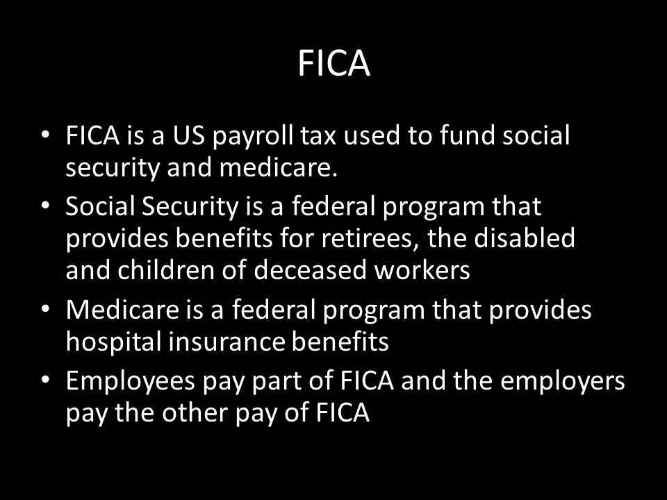 FICA FICA is a US payroll tax used to fund social security and medicare.