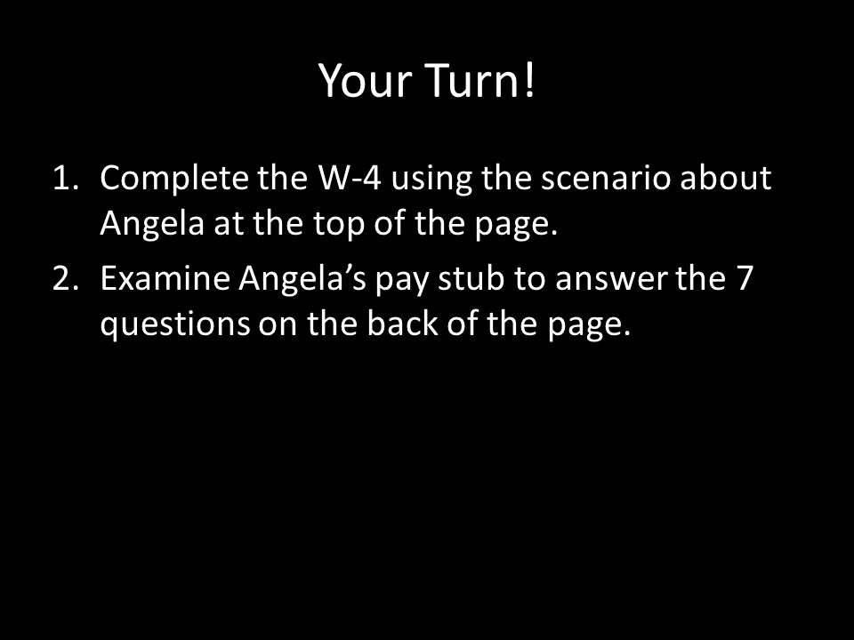 Your Turn. 1.Complete the W-4 using the scenario about Angela at the top of the page.