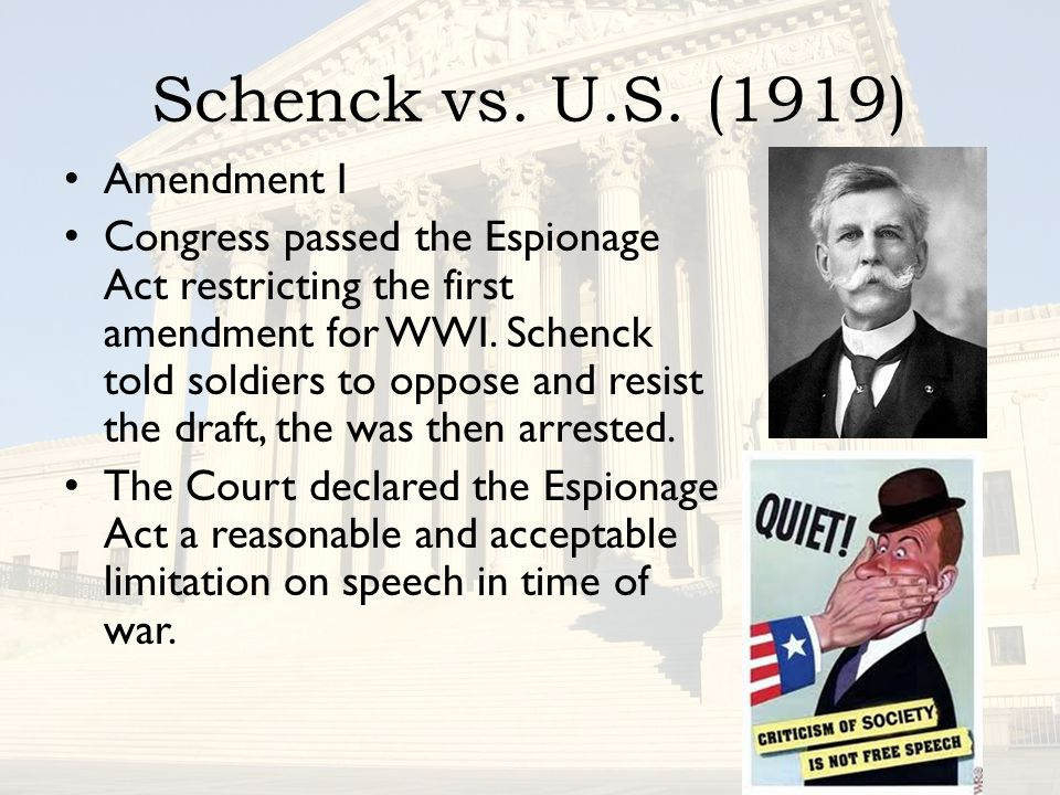 Amendment I Congress passed the Espionage Act restricting the first amendment for WWI. Schenck told soldiers to oppose and resist the draft, the was t