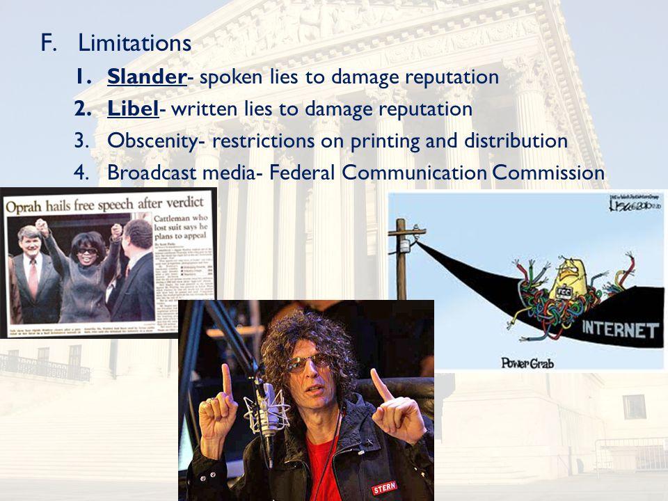F.Limitations 1.Slander- spoken lies to damage reputation 2.Libel- written lies to damage reputation 3.Obscenity- restrictions on printing and distrib