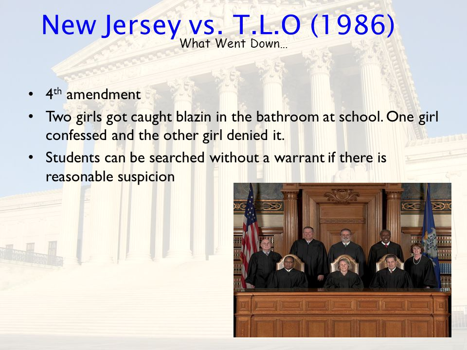 What Went Down… 4 th amendment Two girls got caught blazin in the bathroom at school. One girl confessed and the other girl denied it. Students can be