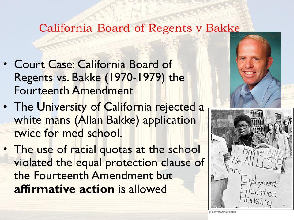 California Board of Regents v Bakke Court Case: California Board of Regents vs. Bakke (1970-1979) the Fourteenth Amendment The University of Californi