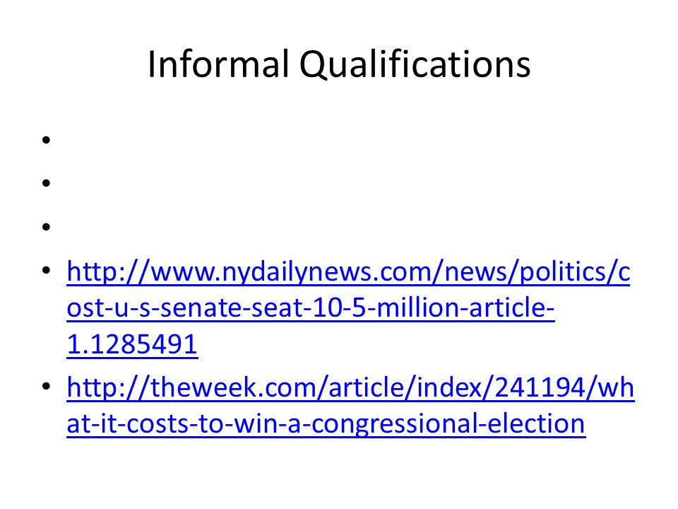 Informal Qualifications http://www.nydailynews.com/news/politics/c ost-u-s-senate-seat-10-5-million-article- 1.1285491 http://www.nydailynews.com/news
