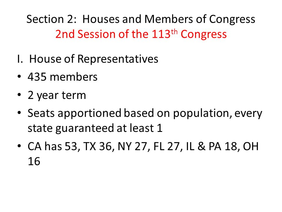 Section 2: Houses and Members of Congress 2nd Session of the 113 th Congress I. House of Representatives 435 members 2 year term Seats apportioned bas