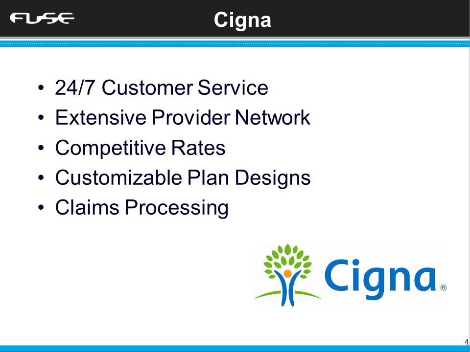 4 Cigna 24/7 Customer Service Extensive Provider Network Competitive Rates Customizable Plan Designs Claims Processing