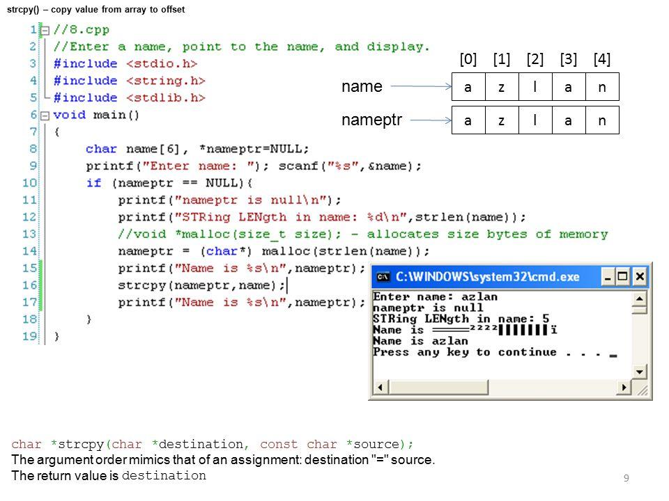 9 char *strcpy(char *destination, const char *source); The argument order mimics that of an assignment: destination = source.
