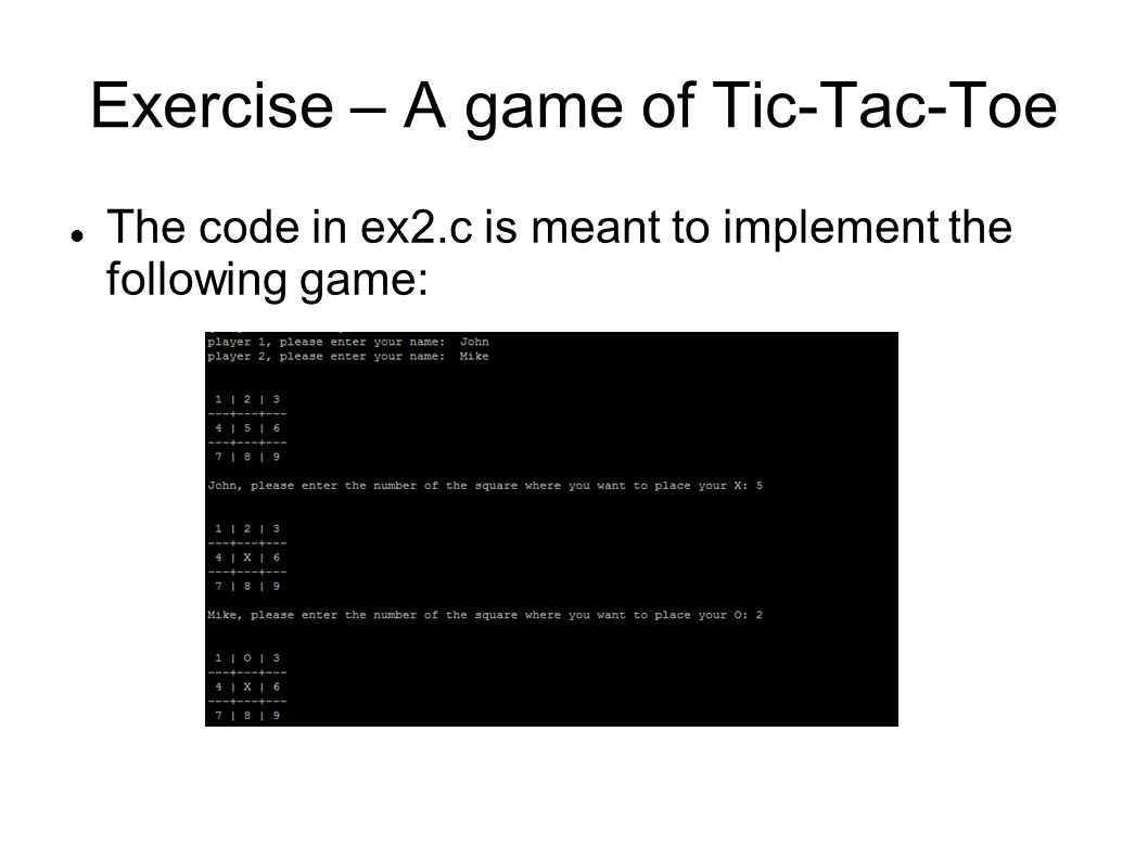 Exercise – A game of Tic-Tac-Toe The code in ex2.c is meant to implement the following game: