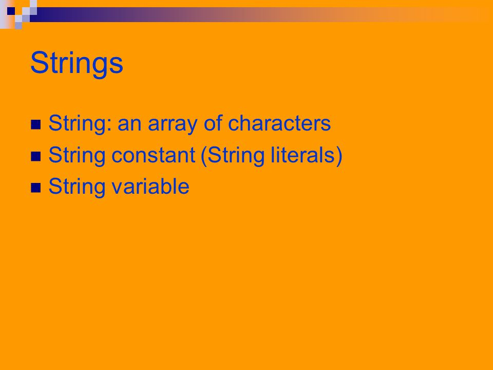 Strings String: an array of characters String constant (String literals) String variable