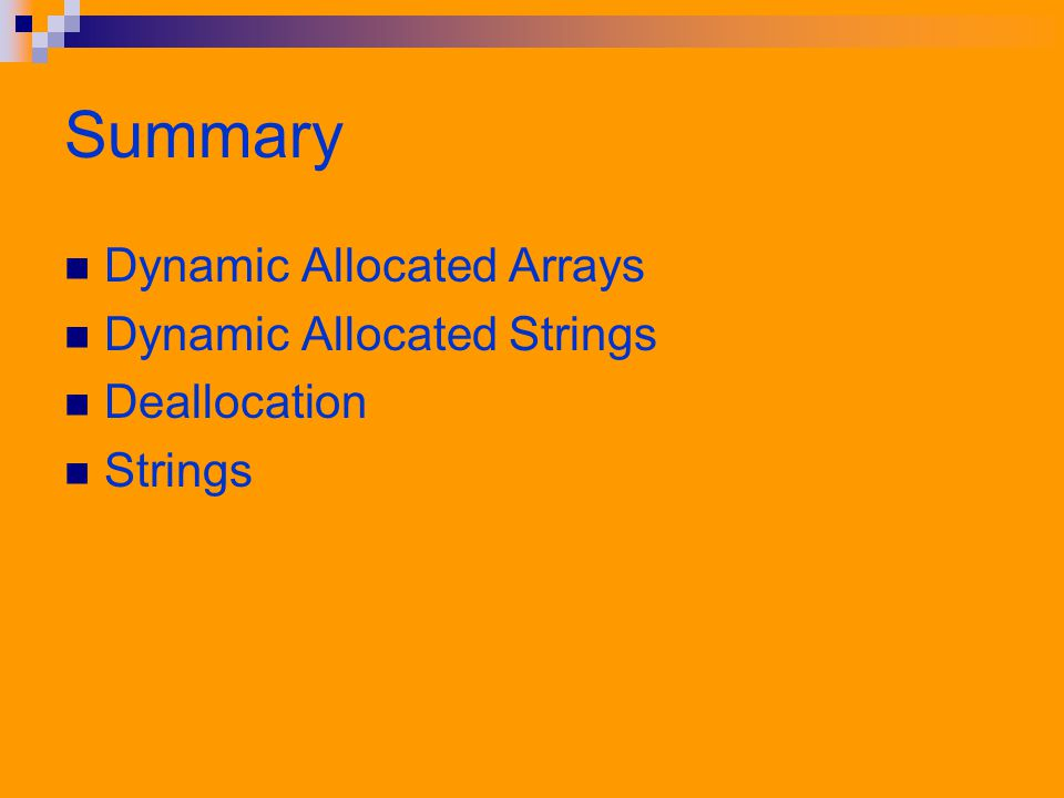 Summary Dynamic Allocated Arrays Dynamic Allocated Strings Deallocation Strings