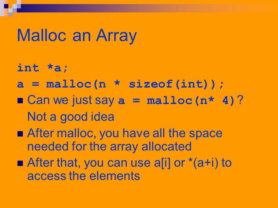 Calloc an Array int *a; A = calloc(n, sizeof(int)); Why do we use calloc.