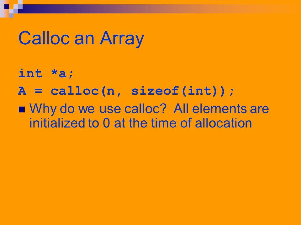 Realloc an Array int *a; a = malloc(n * sizeof(int)); a = realloc(a, m * sizeof(int)); Why do we use realloc.