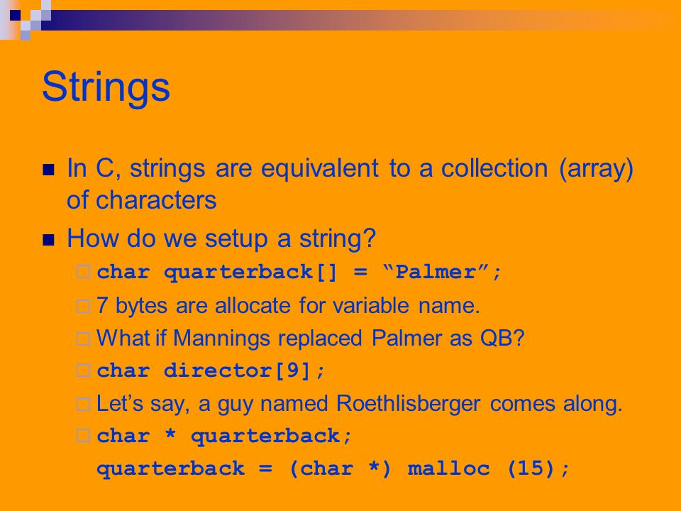 Strings In C, strings are equivalent to a collection (array) of characters How do we setup a string.