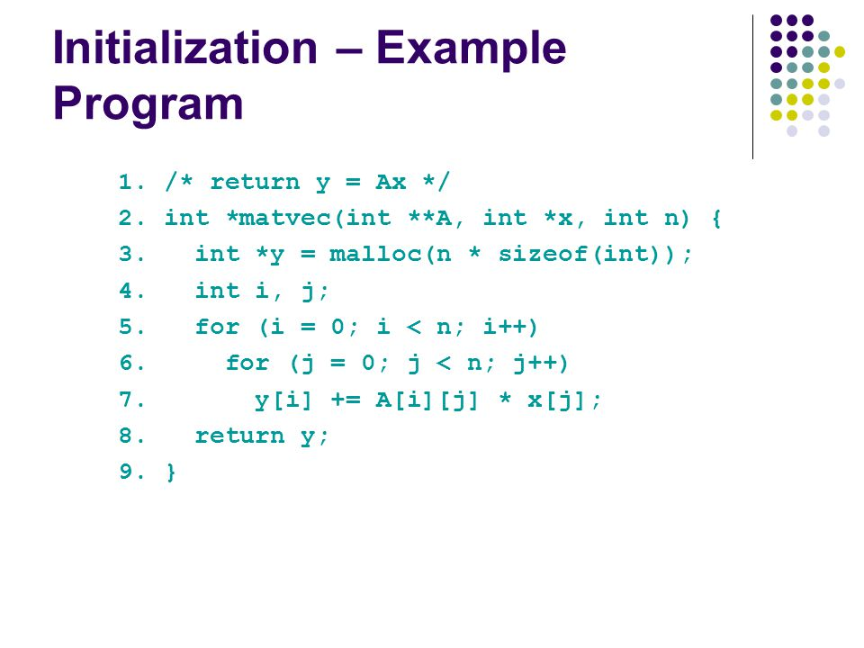 Initialization – Example Program 1. /* return y = Ax */ 2.