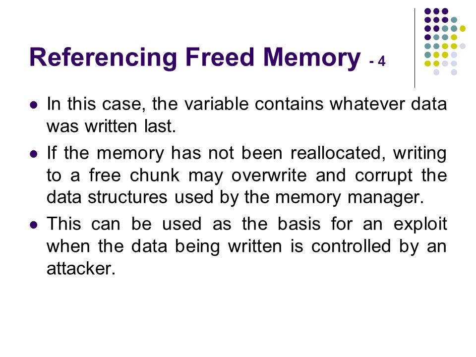 Referencing Freed Memory - 4 In this case, the variable contains whatever data was written last.
