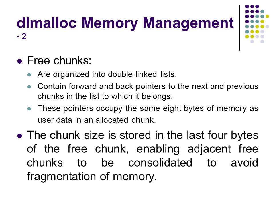 dlmalloc Memory Management - 2 Free chunks: Are organized into double-linked lists.